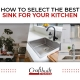 How to Select the Best Sink for Your Kitchen